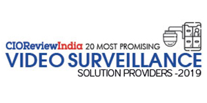 20 Most Promising Video Surveillance Solution Providers - 2019